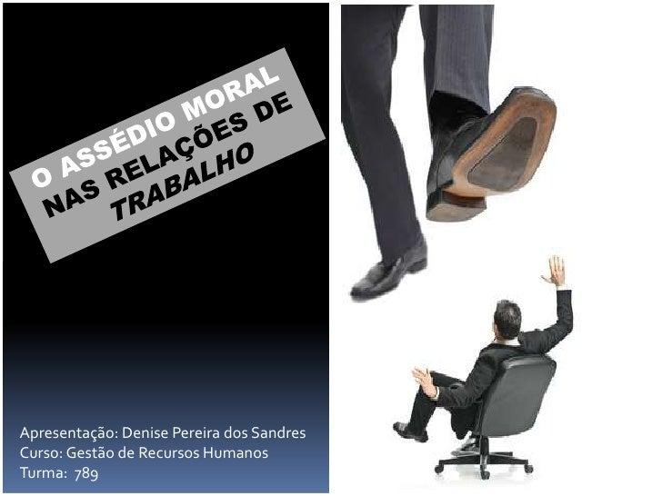 Apresentação: Denise Pereira dos SandresCurso: Gestão de Recursos HumanosTurma: 789