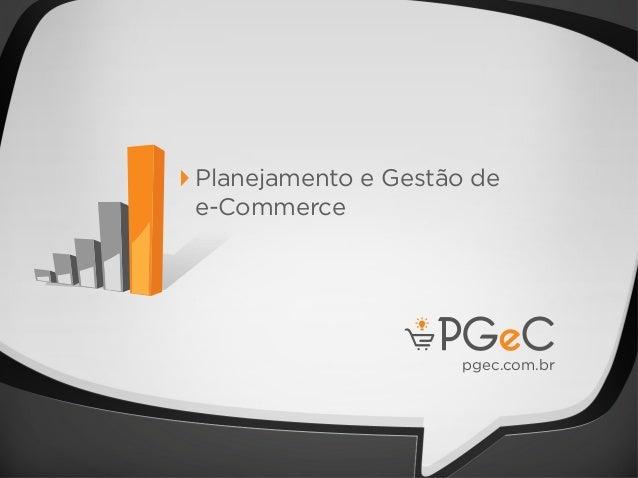 pgec.com.brPlanejamento e Gestão dee-Commerce