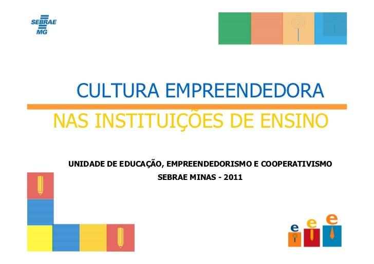 CULTURA EMPREENDEDORANAS INSTITUIÇÕES DE ENSINO UNIDADE DE EDUCAÇÃO, EMPREENDEDORISMO E COOPERATIVISMO                   S...