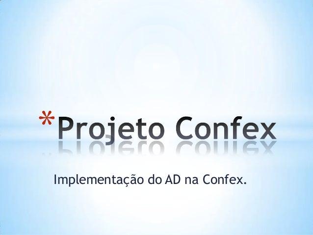 *Implementação do AD na Confex.