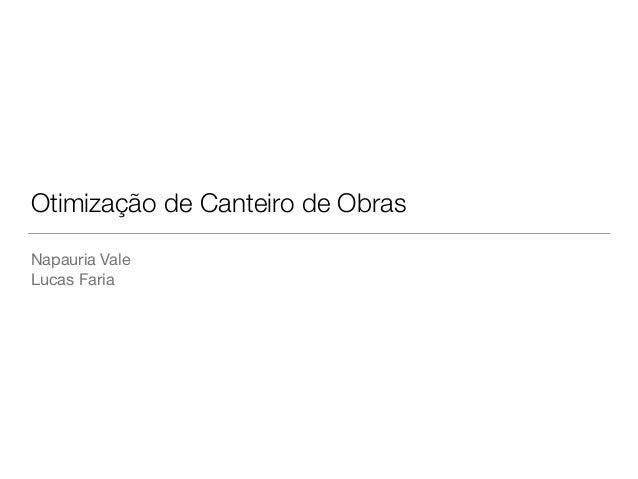 Otimização de Canteiro de Obras Napauria Vale  Lucas Faria