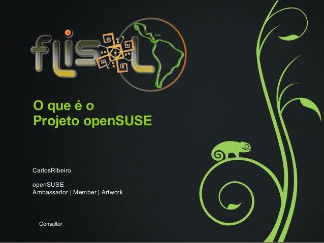 O que é oProjeto openSUSECarlosRibeiroopenSUSEAmbassador | Member | Artwork  Consultor