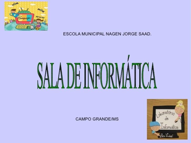 ESCOLA MUNICIPAL NAGEN JORGE SAAD.    CAMPO GRANDE/MS