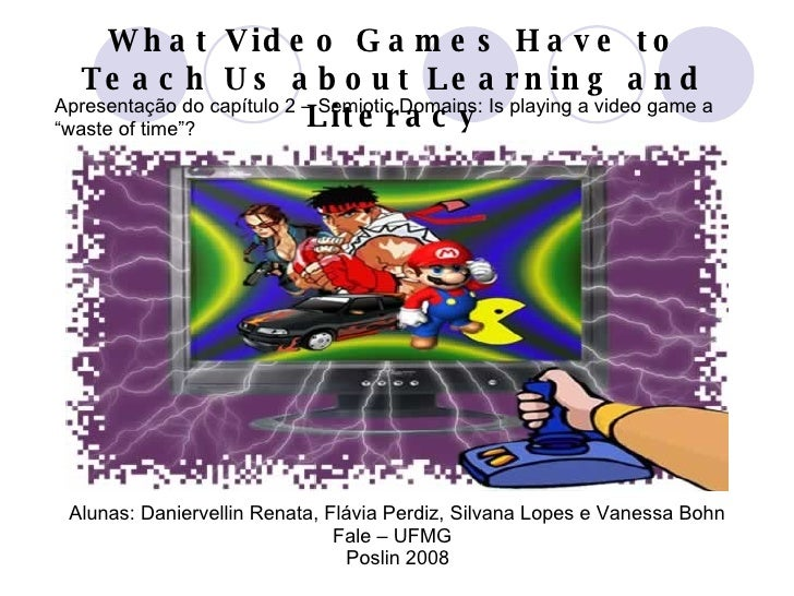 What Video Games Have to Teach Us about Learning and Literacy Apresentação do capítulo 2 – Semiotic Domains: Is playing a ...