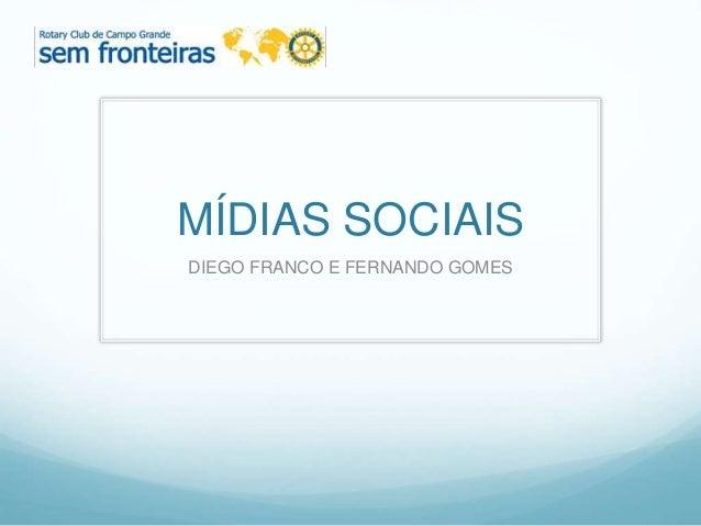 MÍDIAS SOCIAIS DIEGO FRANCO E FERNANDO GOMES