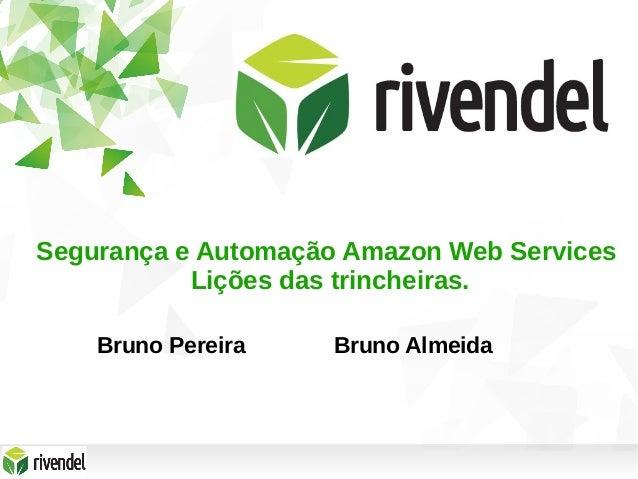 Segurança e Automação Amazon Web Services Lições das trincheiras. Bruno Pereira Bruno Almeida