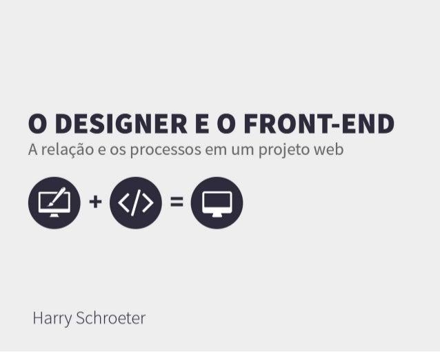O Designer e o Front-end - A relação e os processos em um projeto web.