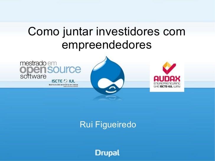 <ul>Como juntar investidores com empreendedores </ul><ul>Rui Figueiredo </ul>