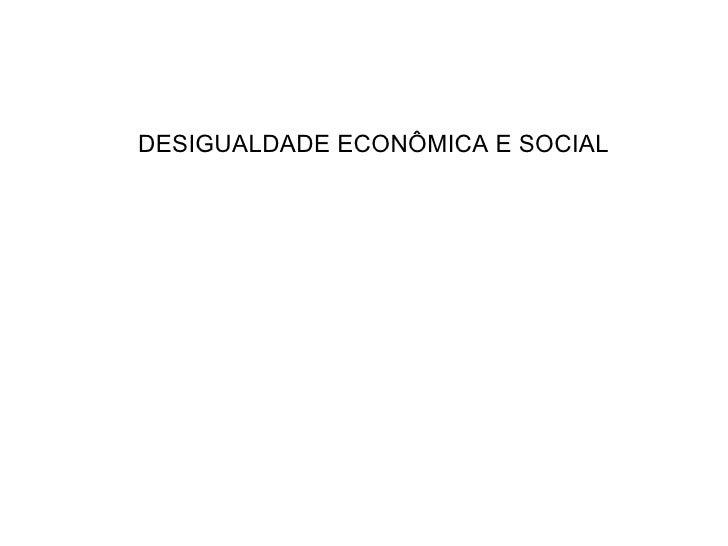 <ul><li>DESIGUALDADE ECONÔMICA E SOCIAL </li></ul>
