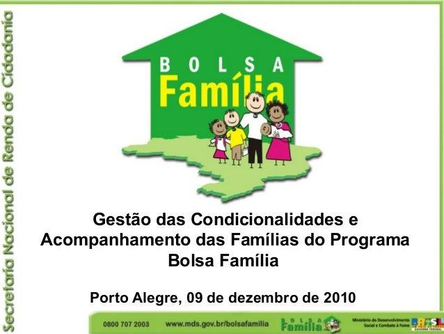 Gestão das Condicionalidades e Acompanhamento das Famílias do Programa Bolsa Família Porto Alegre, 09 de dezembro de 2010