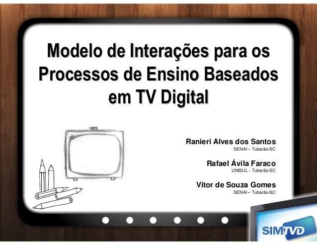Modelo de Interações para osProcessos de Ensino Baseados        em TV Digital                 Ranieri Alves dos Santos    ...