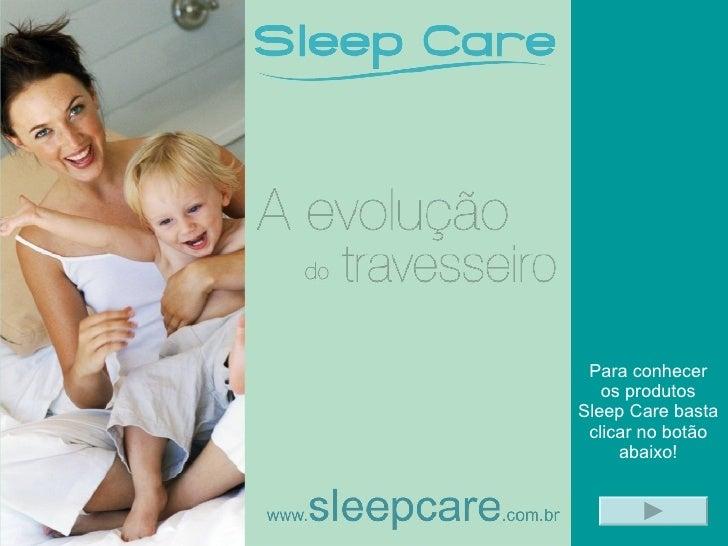 Para conhecer os produtos Sleep Care basta clicar no botão abaixo!
