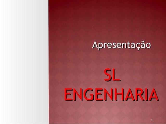 11 ApresentaçãoApresentação SLSL ENGENHARIAENGENHARIA