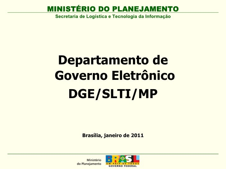 Departamento de  Governo Eletrônico DGE/SLTI/MP MINISTÉRIO DO PLANEJAMENTO Brasília, janeiro de 2011 Secretaria de Logísti...