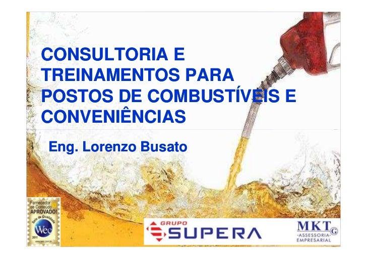 CONSULTORIA ETREINAMENTOS PARAPOSTOS DE COMBUSTÍVEIS ECONVENIÊNCIASEng. Lorenzo Busato