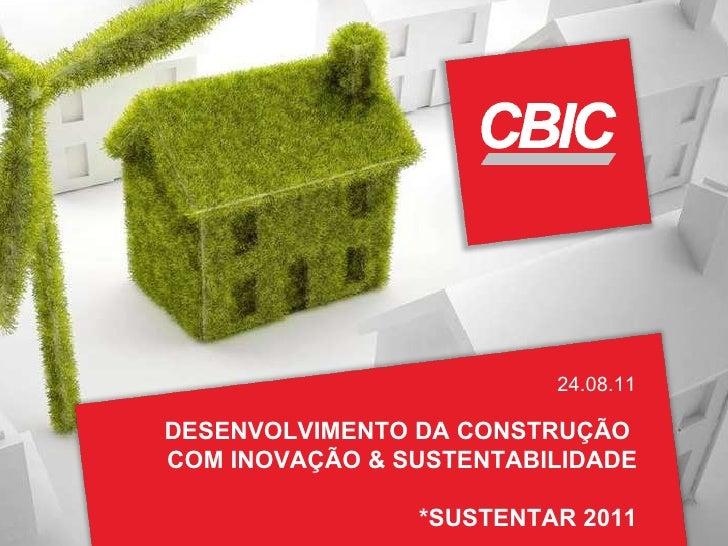 DESENVOLVIMENTO DA CONSTRUÇÃO  COM INOVAÇÃO & SUSTENTABILIDADE *SUSTENTAR 2011 24.08.11