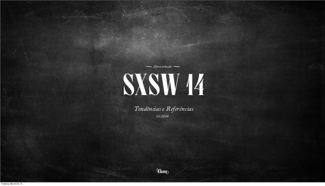 SXSW 14 Apresentação Tendências e Referências 03.2014 Tuesday, March 25, 14