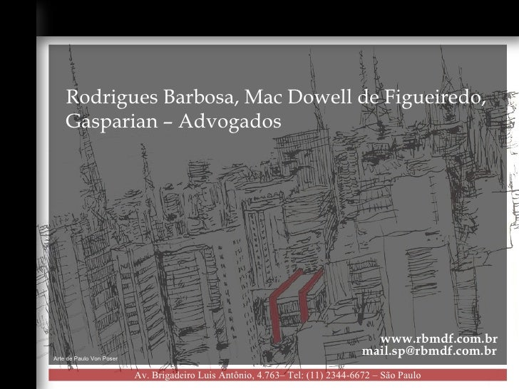Rodrigues Barbosa, Mac Dowell de Figueiredo, Gasparian – Advogados Av. Brigadeiro Luis Antônio, 4.763– Tel: (11) 2344-6672...