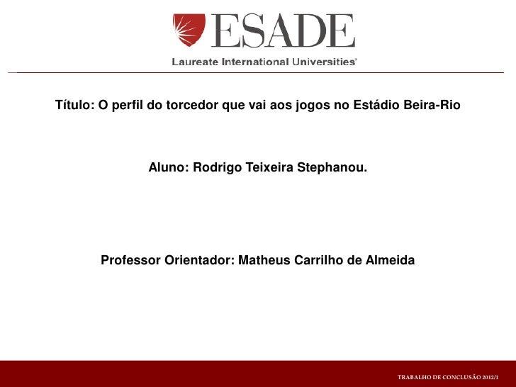 Título: O perfil do torcedor que vai aos jogos no Estádio Beira-Rio               Aluno: Rodrigo Teixeira Stephanou.      ...