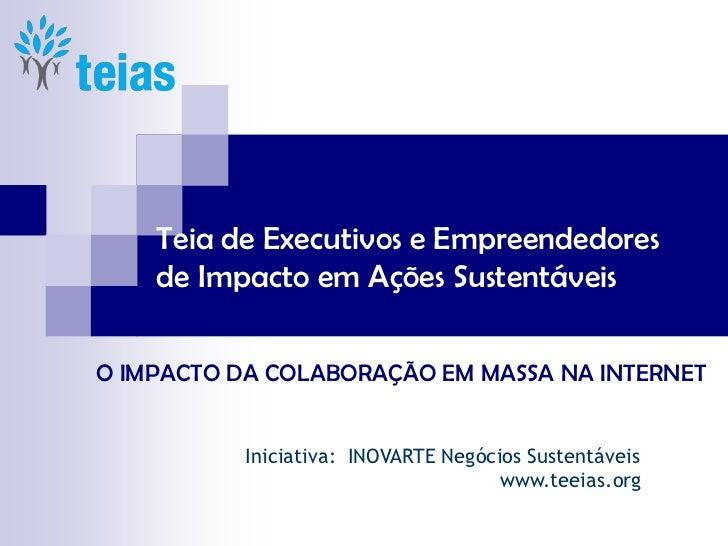 Teia de Executivos e Empreendedores    de Impacto em Ações SustentáveisO IMPACTO DA COLABORAÇÃO EM MASSA NA INTERNET      ...