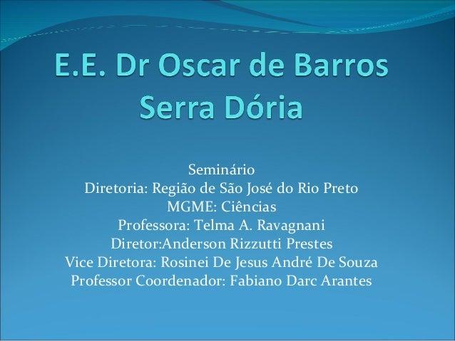 Seminário Diretoria: Região de São José do Rio Preto MGME: Ciências Professora: Telma A. Ravagnani Diretor:Anderson Rizzut...