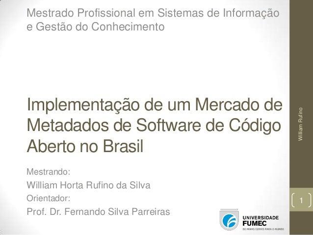 Implementação de um Mercado de Metadados de Software de Código Aberto no Brasil  William Rufino  Mestrado Profissional em ...