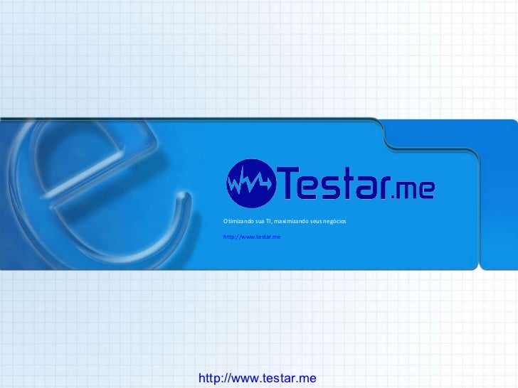 Otimizando sua TI, maximizando seus negócios http://www.testar.me