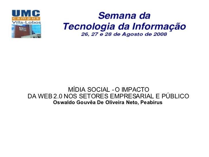 MÍDIA SOCIAL - O IMPACTO DA WEB 2.0 NOS SETORES EMPRESARIAL E PÚBLICO   Oswaldo Gouvêa De Oliveira Neto, Peabirus