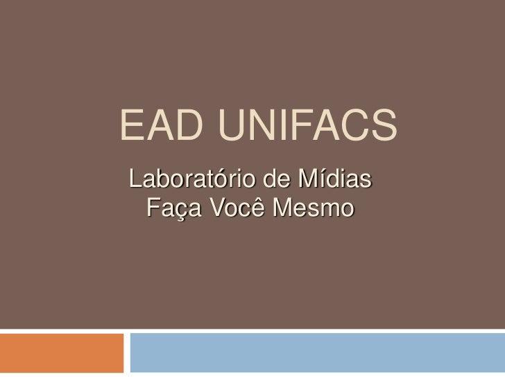 EAD UNIFACSLaboratório de Mídias Faça Você Mesmo