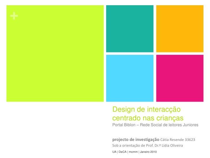Design de interacção centrado nas crianças<br />Portal Biblon – Rede Social de leitores Juniores<br />projecto de investig...