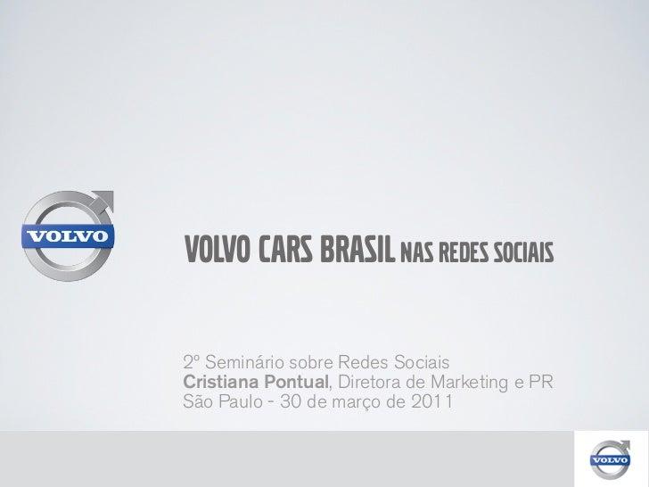 Volvo Cars Brasil nas Redes Sociais2º Seminário sobre Redes SociaisCristiana Pontual, Diretora de Marketing e PRSão Paulo ...