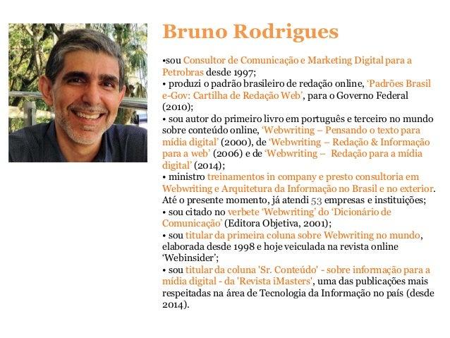 Bruno Rodrigues •sou Consultor de Comunicação e Marketing Digital para a Petrobras desde 1997; • produzi o padrão brasilei...