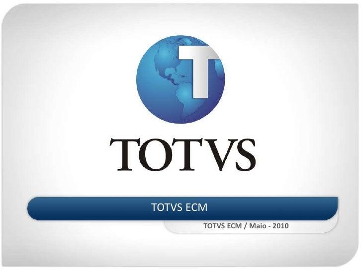 TOTVS ECM<br />            TOTVS ECM / Maio - 2010<br />