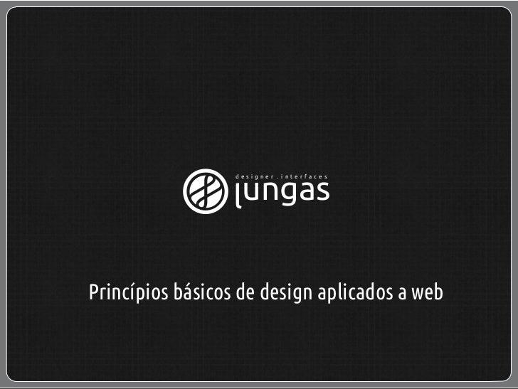 designer . interfaces                 lungasPrincípios básicos de design aplicados a web