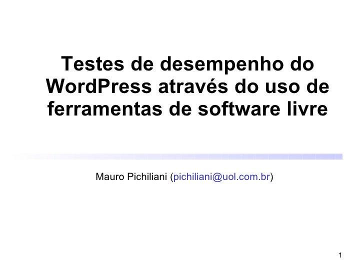 Testes de desempenho do WordPress através do uso de ferramentas de software livre Mauro Pichiliani ( [email_address] )