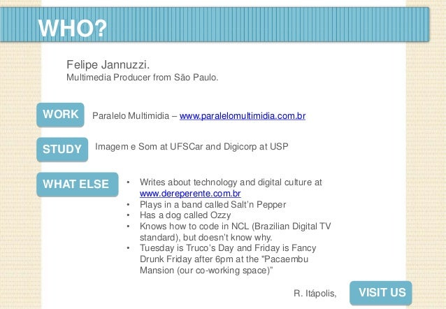 WHOWHO?WORK Paralelo Multimidia – www.paralelomultimidia.com.brSTUDY Imagem e Som at UFSCar and Digicorp at USPWHAT ELSE •...