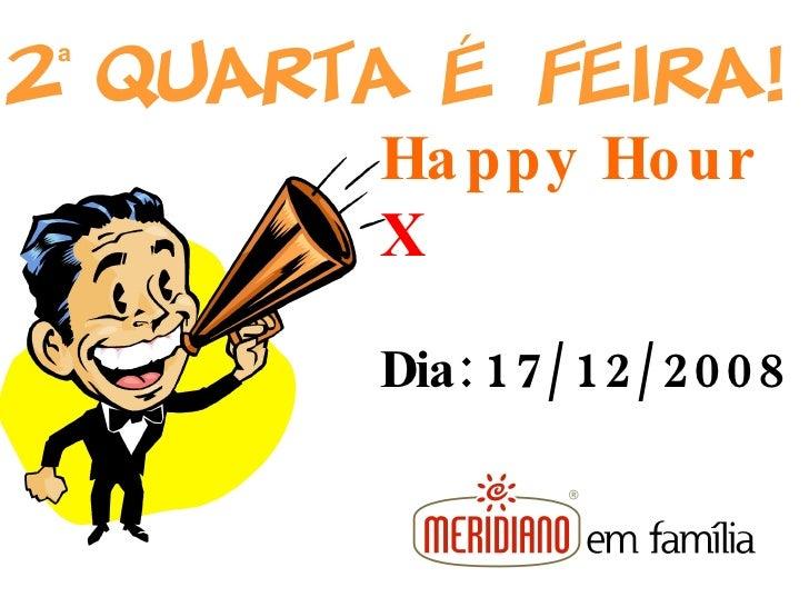 Happy Hour  X Dia: 17/12/2008