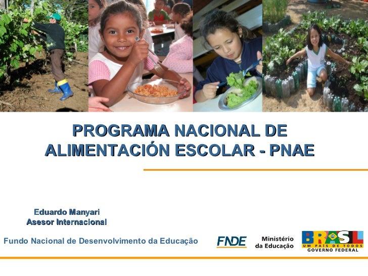 PROGRAMA NACIONAL DE         ALIMENTACIÓN ESCOLAR - PNAE      Eduardo Manyari     Asesor InternacionalFundo Nacional de De...