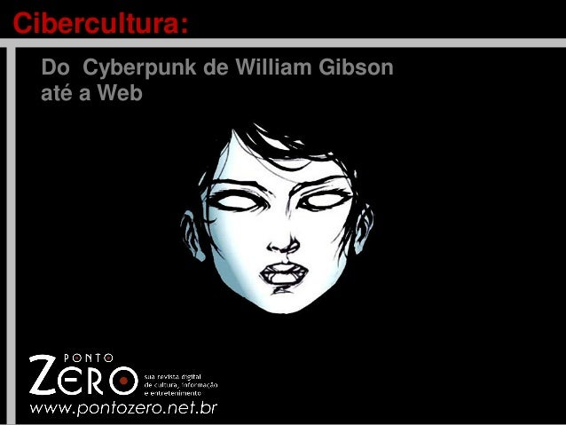Cibercultura: Do Cyberpunk de William Gibson até a Web