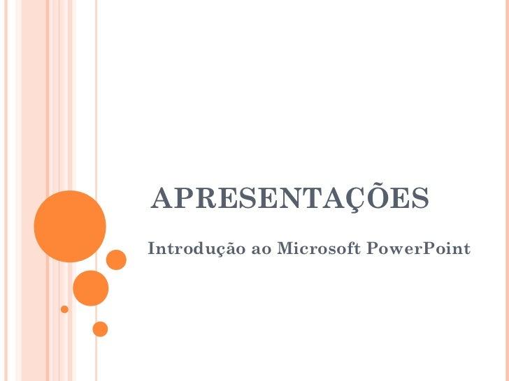 APRESENTAÇÕESIntrodução ao Microsoft PowerPoint                    Profª Clausia Mara Antoneli