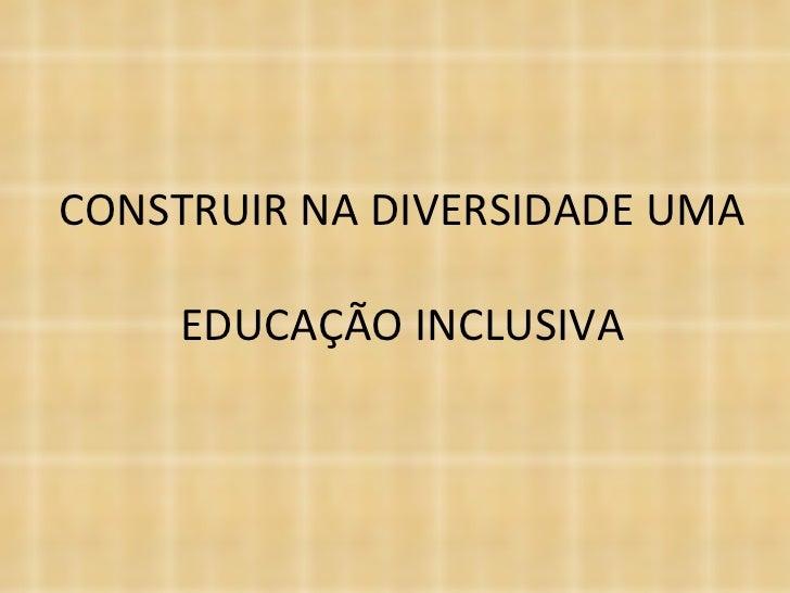 CONSTRUIR NA DIVERSIDADE UMA EDUCAÇÃO INCLUSIVA