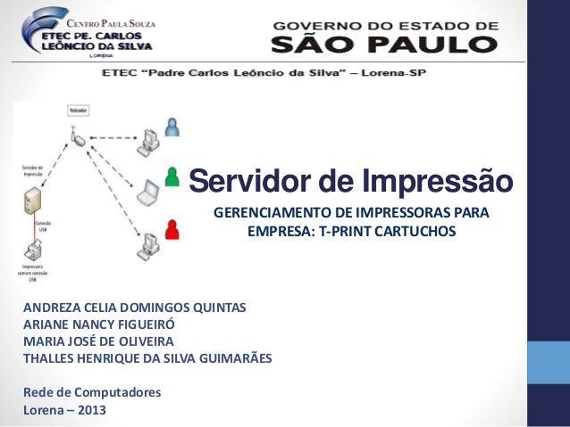 Servidor de Impressão  GERENCIAMENTO DE IMPRESSORAS PARA  EMPRESA: T-PRINT CARTUCHOS  ANDREZA CELIA DOMINGOS QUINTAS  ARIA...