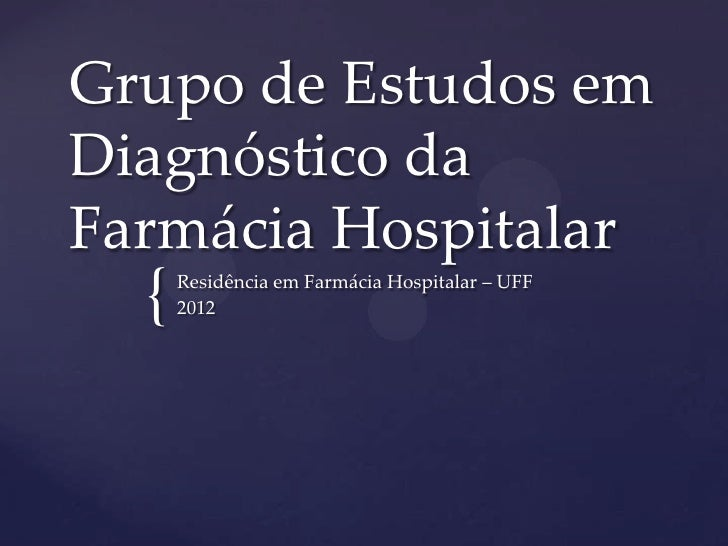 Grupo de Estudos emDiagnóstico daFarmácia Hospitalar  {   Residência em Farmácia Hospitalar – UFF      2012