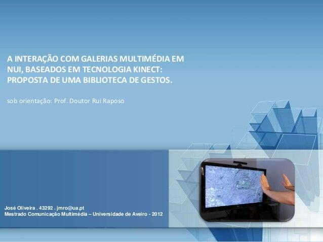 A INTERAÇÃO COM GALERIAS MULTIMÉDIA EM NUI, BASEADOS EM TECNOLOGIA KINECT: PROPOSTA DE UMA BIBLIOTECA DE GESTOS. sob orien...