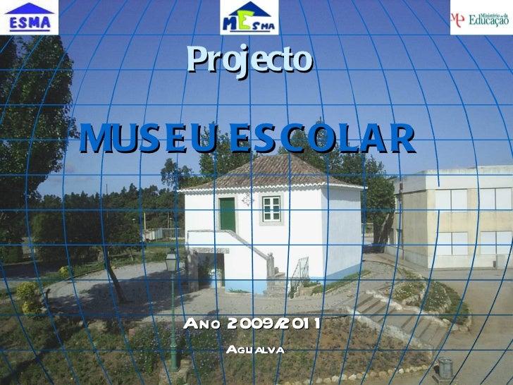 Projecto MUSEU ESCOLAR Ano 2009/2011 Agualva