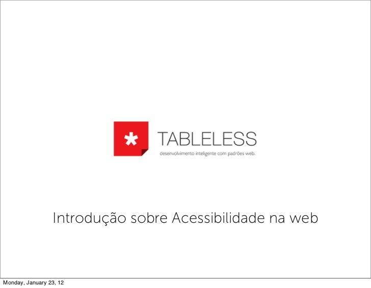 Introdução sobre Acessibilidade na webMonday, January 23, 12