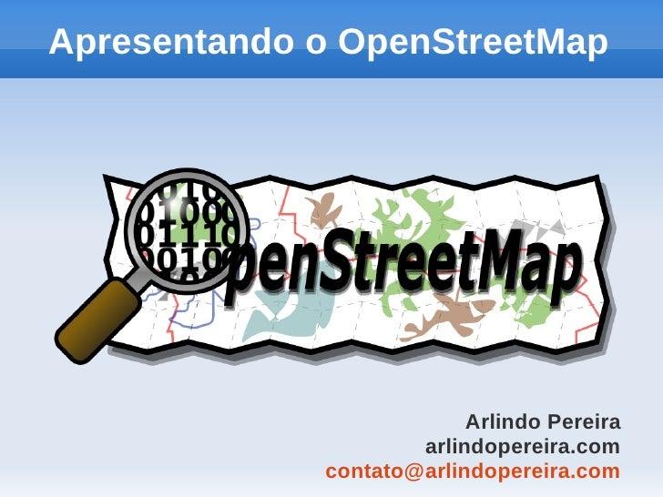 Apresentando o OpenStreetMap                          Arlindo Pereira                     arlindopereira.com             c...