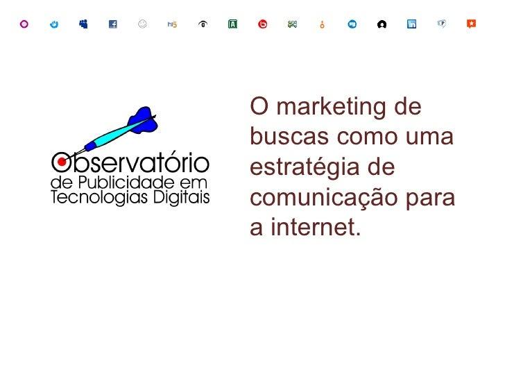 O marketing de buscas como uma estratégia de comunicação para a internet.