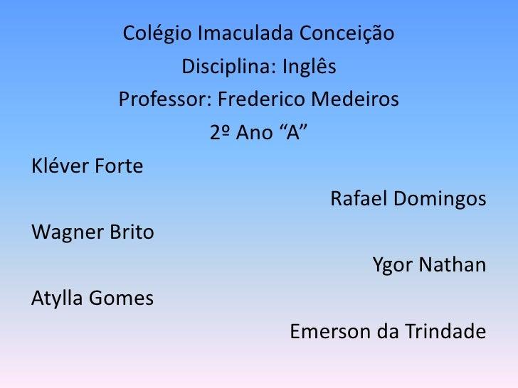 Colégio Imaculada Conceição                 Disciplina: Inglês          Professor: Frederico Medeiros                    2...