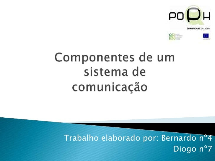 Componentes de umsistema de                                        comunicação<br />Trabalho elaborado por: Bernardo nº4<...